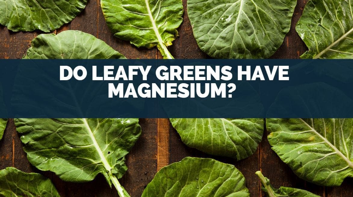 Do Leafy Greens Have Magnesium