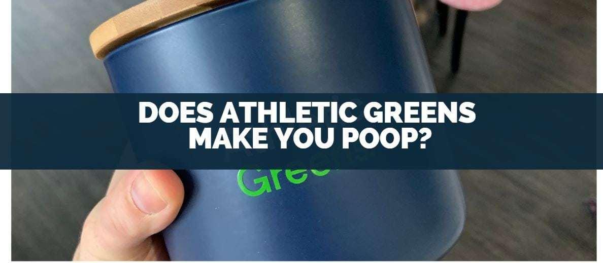 Does Athletic Greens Make You Poop