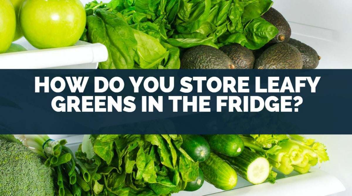 How Do You Store Leafy Greens in the Fridge