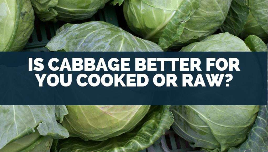 Is Cabbage Better For You Cooked Or Raw